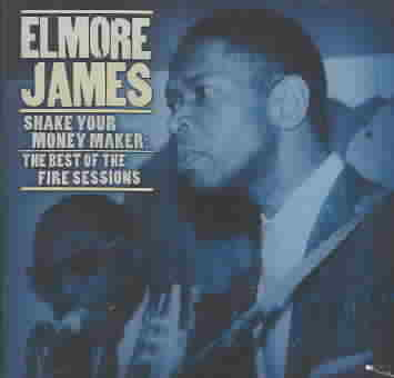 SHAKE YOUR MONEY MAKER:ELMORE JAMES BY JAMES,ELMORE (CD)