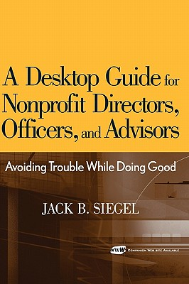 A Desktop Guide for Nonprofit Directors, Officers, And Advisors By Siegel, Jack B.