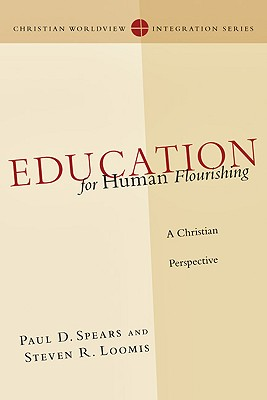 Education for Human Flourishing By Spears, Paul D./ Loomis, Steven R.
